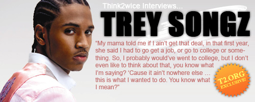 Think2wice Interviews Singer/Songwriter Trey Songz!