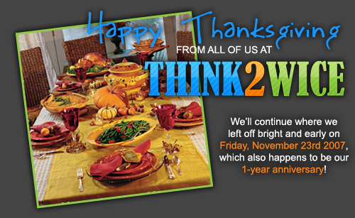 HAPPY THANKSGIVING! WE'LL BE BACK BRIGHT AND EARLY TOMORROW MORNING!