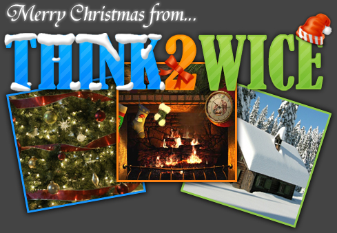 MERRY CHRISTMAS FROM THINK2WICE.ORG!